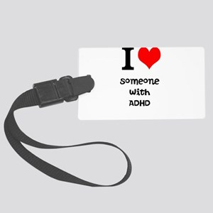I love someone with ADHD Luggage Tag