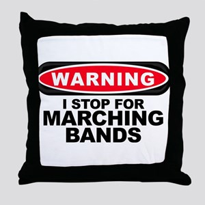 I Stop For Marching Bands Throw Pillow