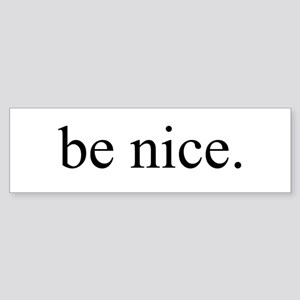 Original be nice. Bumper Sticker