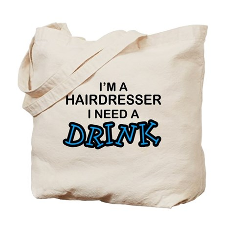 Hairdresser Need a Drink Tote Bag