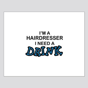 Hairdresser Need a Drink Small Poster