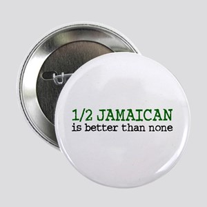 """Half Jamaican Is Better Than None 2.25"""" Button"""
