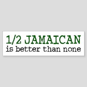 Half Jamaican Is Better Than None Bumper Sticker