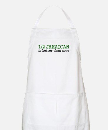 Half Jamaican Is Better Than None BBQ Apron