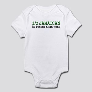 Half Jamaican Is Better Than None Infant Bodysuit