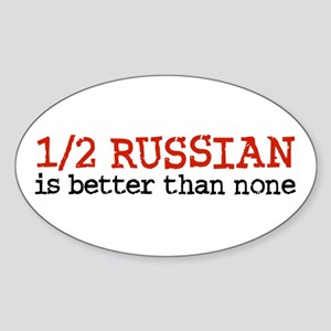 Half Russian Is Better Than None Oval Sticker