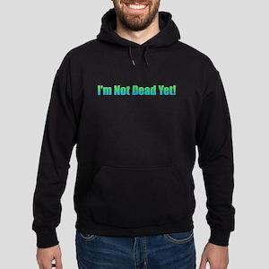 I'm Not Dead Yet! Hoodie (dark)