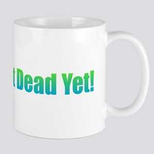 I'm Not Dead Yet! Mugs