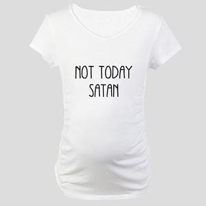 NOT TODAY SATAN Maternity T-Shirt