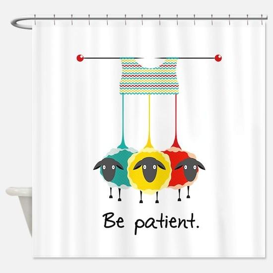 Be Patient Shower Curtain