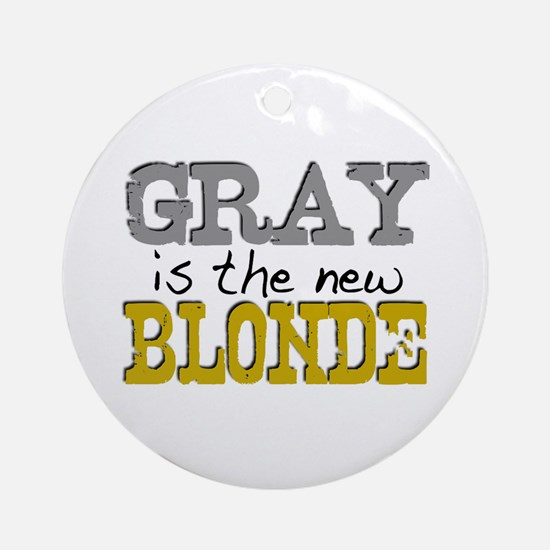Gray is the new Blonde Ornament (Round)