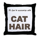 Accessorize With Cat Hair Throw Pillow