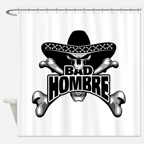 Bad Hombre Shower Curtain