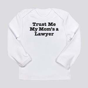 Trust Me My Mom's a Lawyer Long Sleeve T-Shirt