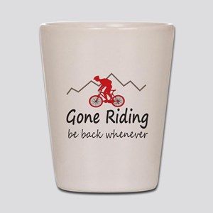 Gone riding be back whenever Shot Glass