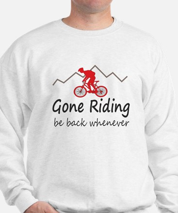 Gone riding be back whenever Sweatshirt