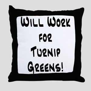 Will Work for Turnip Greens! Throw Pillow