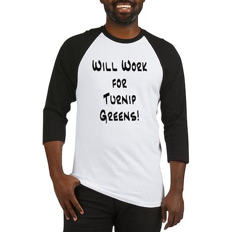 Will Work for Turnip Greens! Baseball Jersey