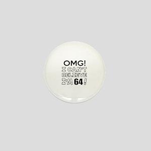 Omg I Can Not Believe I Am 64 Mini Button