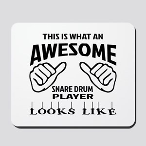 This is what an awesome Snare Drum playe Mousepad
