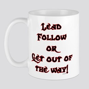 Lead Follow or Get out of the way! Mug