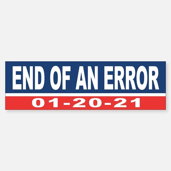 End of an Error 2021 Bumper Bumper Bumper Sticker