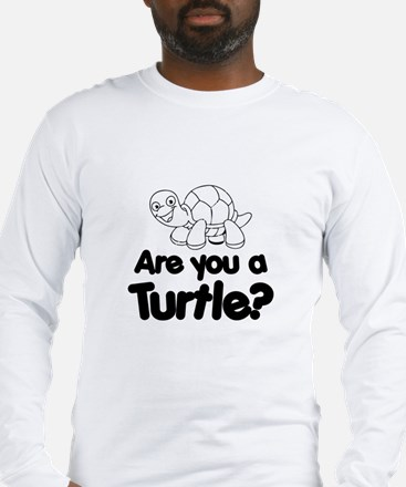 Are You a Turtle? Long Sleeve T-Shirt