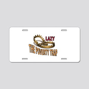 lazy the poverty trap Aluminum License Plate