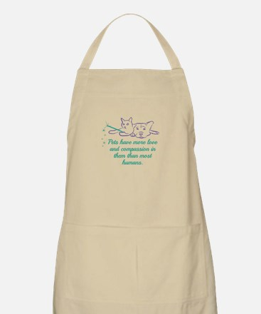 Pets have more love and compassion in them t Apron
