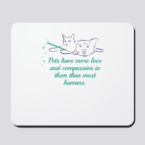 Pets have more love and compassion in th Mousepad