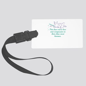 Pets have more love and compassi Large Luggage Tag
