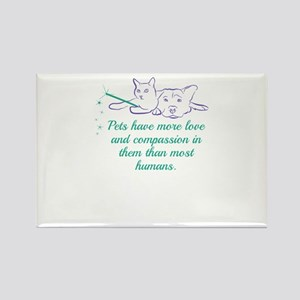 Pets have more love and compassion in them Magnets