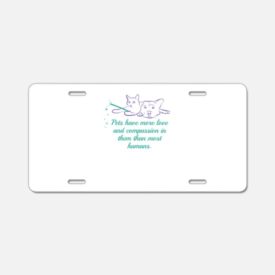 Pets have more love and com Aluminum License Plate