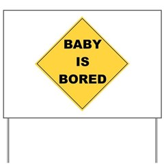Baby Is Bored Yard Sign