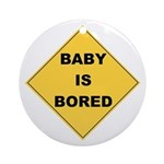 Baby Is Bored Ornament (Round)