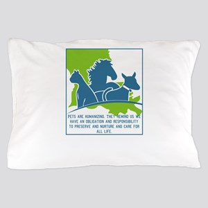 Pets are humanizing. They remind us we Pillow Case