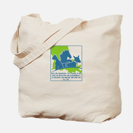 Pets are humanizing. They remind us we ha Tote Bag