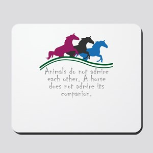Animals do not admire each other. A hors Mousepad