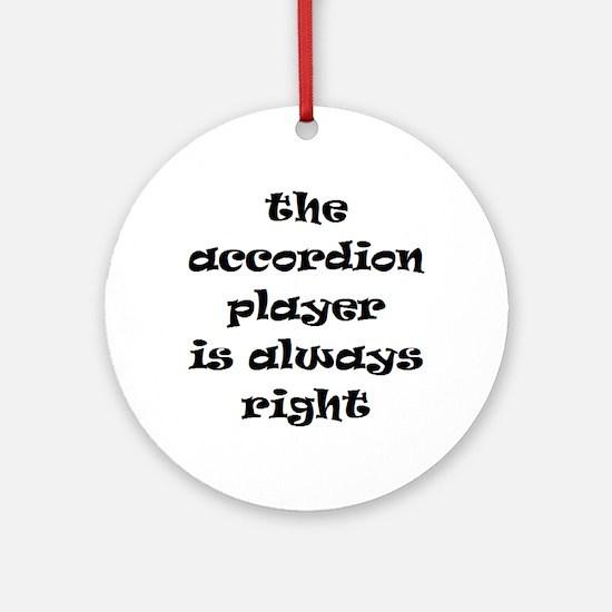 accordion always right Ornament (Round)