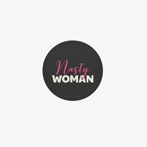 Clinton - Nasty Woman Mini Button