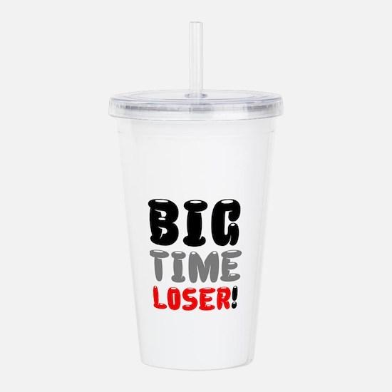 BIG TIME LOSER! Acrylic Double-wall Tumbler