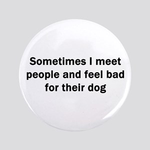Sometimes I Meet People Button
