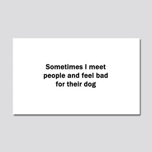 Sometimes I Meet People Car Magnet 20 x 12