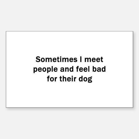 Sometimes I Meet People Sticker (Rectangle)