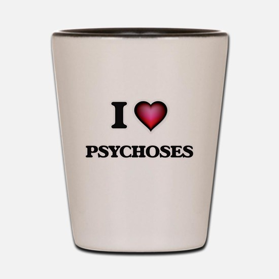 I Love Psychoses Shot Glass