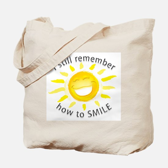 Still Remember How to Smile Tote Bag