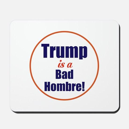 Donald trump is a bad hombre Mousepad