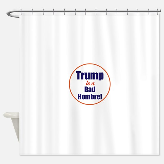 Donald trump is a bad hombre Shower Curtain