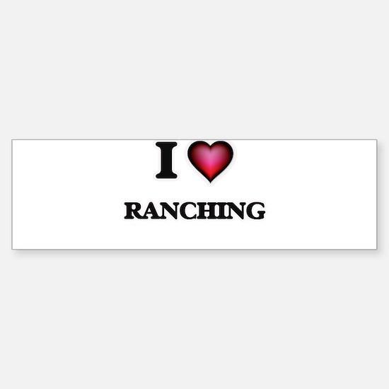 I Love Ranching Bumper Bumper Bumper Sticker