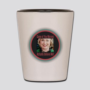 Hillary - Morons Shot Glass